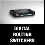 DIGITAL ROUTING SWITCHERS