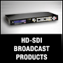 HD-SDI BROADCAST PRODUCTS