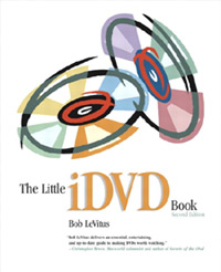 The Little iDVD Book Second Edition, by Bob LeVitu