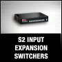 S2 INPUT EXPANSION SWITCHERS